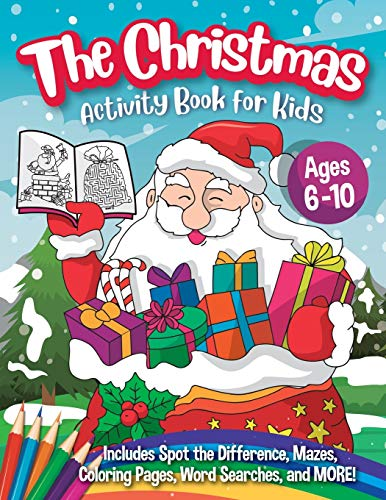 The Christmas Activity Book for Kids - Ages 6-10: A Creative Holiday Coloring, Drawing, Word Search, Maze, Games, and Puzzle Art Activities Book for Boys and Girls Ages 6, 7, 8, 9, and 10 Years Old