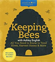 Homemade Living: Keeping Bees with Ashley English: All You Need to Know to Tend Hives, Harvest Honey & More