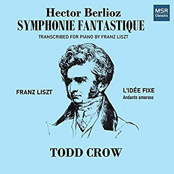 Berlioz: Symphonie fantastique; Liszt: L'Idée Fixe (Andante amoroso)