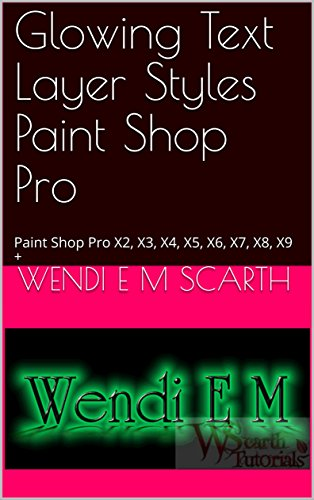 Glowing Text Layer Styles Paint Shop Pro: Paint Shop Pro X2, X3, X4, X5, X6, X7, X8, X9 + (Paint Shop Pro Made Easy Book 183) (English Edition)