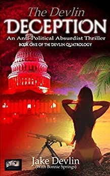 The Devlin Deception: Anti-Political Absurdist Thriller - Book One of The Devlin Quatrology by [Jake Devlin, (with Bonnie Springs)]