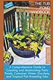 The Tub Pond Handbook: A Comprehensive Guide to Creating and Maintaining Patio Ponds, Container Water Gardens, and Tropical Fish Breeding Tubs (2nd Editon Color Paperback)