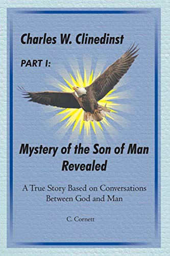 Charles W. Clinedinst Part I Mystery of Son of Man Revealed: Charles W. Clinedinst Part I Mystery of Son of Man Revealed
