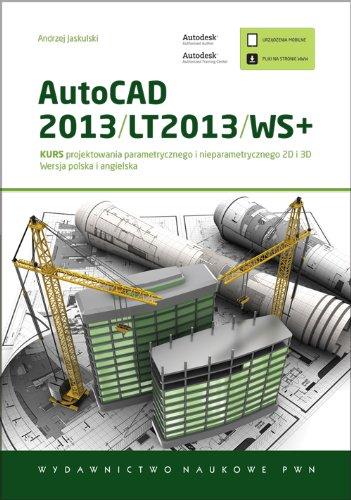 AutoCAD 2013/LT2013/WS+ Kurs projektowania parametrycznego i nieparametrycznego 2D i 3D