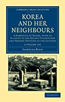 Korea and her Neighbours 2 Volume Set: A Narrative of Travel, with an Account of the Recent Vicissitudes and Present Position of the Country (Cambridge Library Collection - Travel and Exploration in Asia)