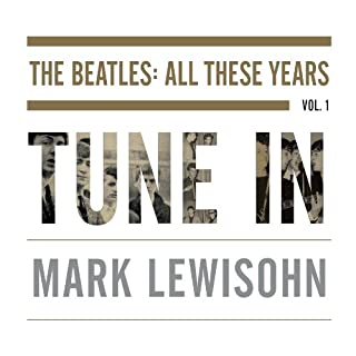 Tune In     The Beatles: All These Years              By:                                                                                                                                 Mark Lewisohn                               Narrated by:                                                                                                                                 Clive Mantle                      Length: 43 hrs and 43 mins     959 ratings     Overall 4.8
