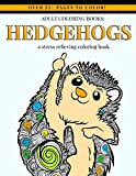 Adult Coloring Books: Hedgehogs: Adult Coloring Book Designs for Hedgehog Lovers - Mindfulness Art Therapy Stress Relief Coloring Book with Cute ... (grown up coloring book animals) (Volume 1)