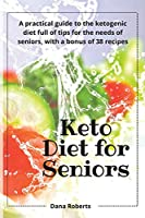 Keto Diet for Seniors: A practical guide to the ketogenic diet full of tips for the needs of seniors, with a bonus of 38 recipes