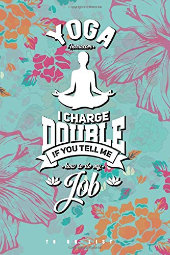 Yoga Instructor, I charge double if you tell me how to do my job: Yoga Instructor Daily Planner for Trainer and Coach. Perfect Notebook for Sport Training and as To Do List to write yourself