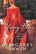 Young Bess: The Girl Who Would Be Queen (Elizabeth I Trilogy) by Margaret Irwin (2010-03-01)