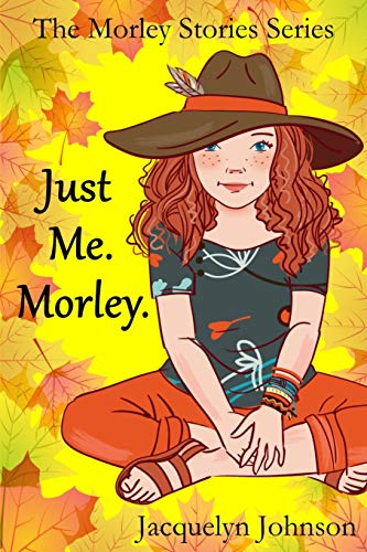 Compare Textbook Prices for Just Me. Morley.: A Coming of Age Book for Girls 10 to 13  ISBN 9781989595350 by Johnson, Jacquelyn