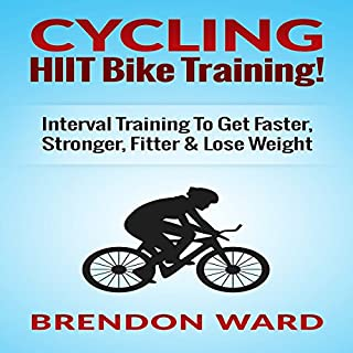 Cycling: HIIT Bike Training!     Interval Training to Get Faster, Stronger, Fitter & Lose Weight              By:                                                                                                                                 Brendon Ward                               Narrated by:                                                                                                                                 Bo Morgan                      Length: 36 mins     6 ratings     Overall 2.7