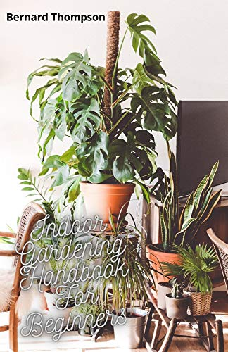 Indoor Gardening Handbook For Beginners : Simple And Easy Guide To Grow Your Own Food In the Comfort Of Your Home (English Edition)