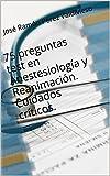 75 preguntas test en Anestesiología y Reanimación. Cuidados críticos.