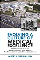 """Evolving a Culture of Medical Excellence: The First Sixty Years of the Hawaii Permanente Medical Group: The """"Permanente"""" of Kaiser Permanente of Hawaii."""