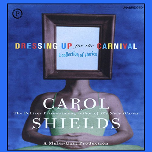 Dressing Up for the Carnival     A Collection of Stories              By:                                                                                                                                 Carol Shields                               Narrated by:                                                                                                                                 Gabrielle deCuir,                                                                                        Jean Smart,                                                                                        Stephanie Beacham,                   and others                 Length: 6 hrs and 20 mins     1 rating     Overall 4.0
