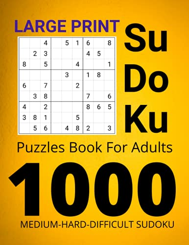 LARGE PRINT Sudoku Puzzles Book For Adults: 1000 Large Print Medium to Hard sudoku Book for Adults and Seniors Good Idea as Gift Tons of Challenge for your Brain!!!