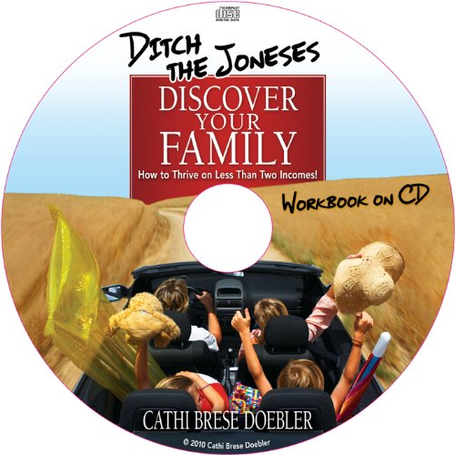 Ditch the Joneses, Discover Your Family: How to Thrive on Less Than Two Incomes! (Workbook on CD)