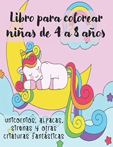 Libro para colorear niñas de 4 a 8 años Unicornios, alpacas, sirenas y otras criaturas fantásticas: Libro para colorear con 60 diseños variados de ... gatos sirenas, mandalas. A partir de 4 años.