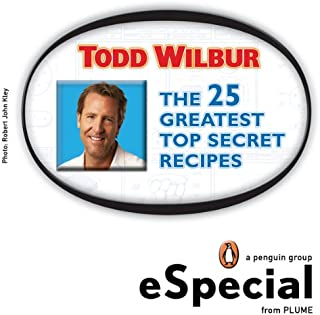The 25 Greatest Top Secret Recipes: America's Best Copycat Recipes for Duplicating Your Favorite Foods at Home:An eS pecial from Plume