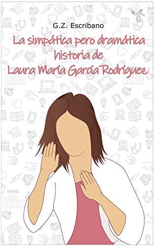 La simpática pero dramática historia de Laura María García Rodríg
