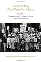 Documenting First Wave Feminisms: Transnational Collaborations and Crosscurrents (Studies in Gender and History)