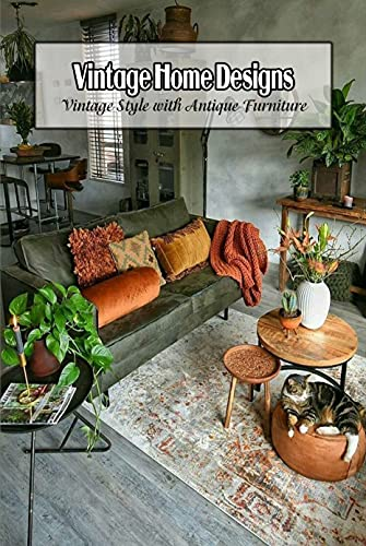 Vintage Home Designs: Vintage Style with Antique Furniture: Vintage House Designs Ideas (English Edition)