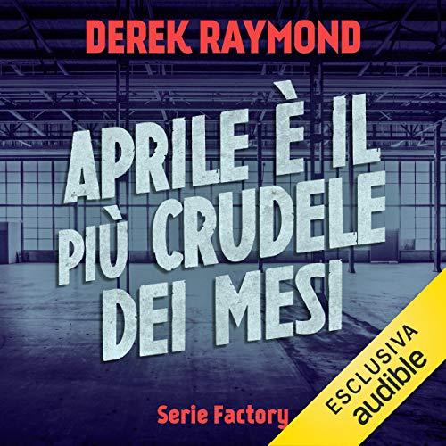 Aprile è il più crudele dei mesi     Factory 2              Di:                                                                                                                                 Derek Raymond                               Letto da:                                                                                                                                 Alberto Caneva                      Durata:  7 ore e 32 min     17 recensioni     Totali 3,5