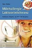 Milchallergien und Laktoseintoleranz: Praktischer Ratgeber mit über 150 Rezepten: Praktischer Ratgeber mit über 150 Rezepten. Edition GesundheitsSchmiede
