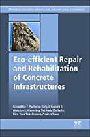 Eco-efficient Repair and Rehabilitation of Concrete Infrastructures (Woodhead Publishing Series in Civil and Structural Engineering)