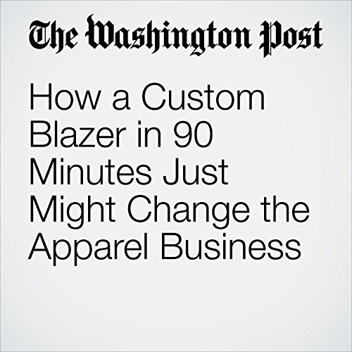 How a Custom Blazer in 90 Minutes Just Might Change the Apparel Business copertina
