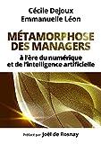 Métamorphose des managers - À l'ère du numérique et de l'intelligence artificielle