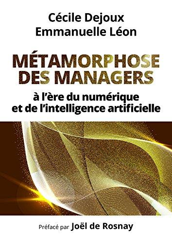 Métamorphose des managers : à l'ère du numérique et de l'intelligence artificielle PDF Books