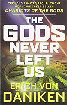 The Gods Never Left Us  The Long Awaited Sequel to the Worldwide Best-seller Chariots of the Gods