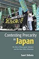 Contesting Precarity in Japan: The Rise of Nonregular Workers and the New Policy Dissensus