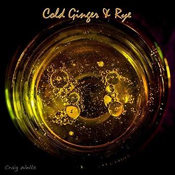 Cold Ginger & Rye