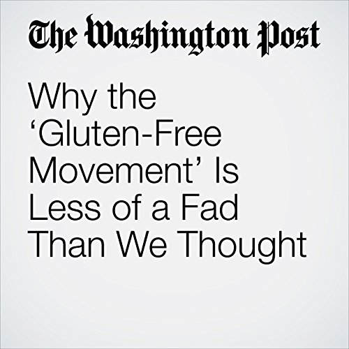 Why the 'Gluten-Free Movement' Is Less of a Fad Than We Thought copertina