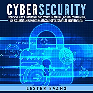Cybersecurity     An Essential Guide to Computer and Cyber Security for Beginners, Including Ethical Hacking, Risk Assessment, Social Engineering, Attack and Defense Strategies, and Cyberwarfare              By:                                                                                                                                 Lester Evans                               Narrated by:                                                                                                                                 Michael Reaves                      Length: 3 hrs and 25 mins     26 ratings     Overall 4.6