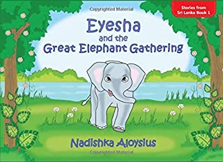 EYESHA AND THE GREAT ELEPHANT GATHERING: Animal Adventure with Fun Facts (Stories from Sri Lanka)