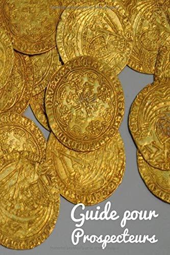 Guide pour Prospecteurs: Journal de prospection | Détection de métaux | Pour les passionnés d'Histoire, de trouvaille, de pièces | Carnet pratique avec fiches, 121 pages, 6 x 9 pouces |