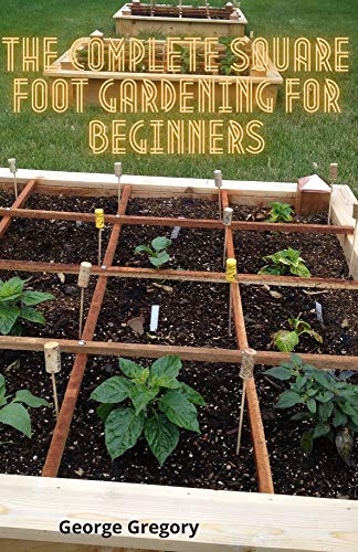 The Complete Square Foot Gardening For Beginners: A Guide To Square Foot, Container...