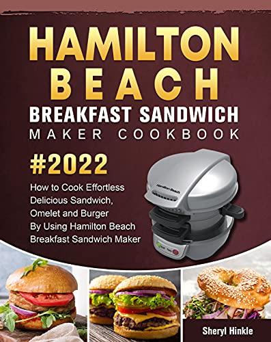 Hamilton Beach Breakfast Sandwich Maker Cookbook 2022: How to Cook Effortless Delicious Sandwich, Omelet and Burger By Using Hamilton Beach Breakfast Sandwich Maker (English Edition)