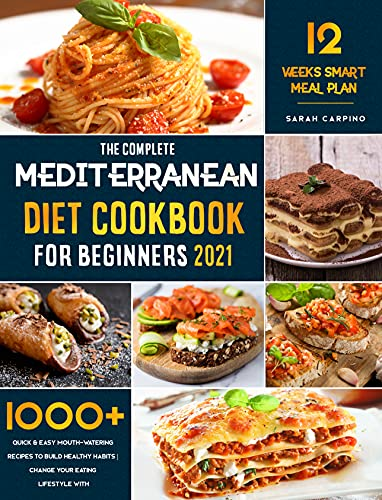 Mediterranean Diet Cookbook for Beginners 2021: 1000+ Quick & Easy Mouth-Watering Recipes To build healthy habits | Change your Eating Lifestyle with 12 weeks of smart Meal plan!