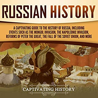 Russian History: A Captivating Guide to the History of Russia, Including Events Such as the Mongol Invasion, the Napoleonic Invasion, Reforms of Peter the Great, the Fall of the Soviet Union, and More audiobook cover art