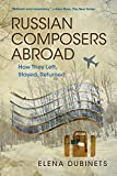 Russian Composers Abroad: How They Left, Stayed, Returned (Russian Music Studies) (English Edition)