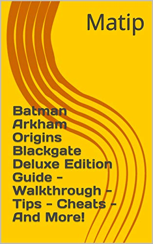 Batman Arkham Origins Blackgate Deluxe Edition Guide - Walkthrough - Tips - Cheats - And More! (English Edition)