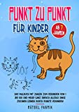 Punkt zu Punkt für Kinder ab 7 Jahren: Das Malbuch mit Zahlen zum Verbinden von 1 bis 100 und mehr! Ganz einfach tolle Dinge zeichnen lernen durch ... für Mädchen und Jungen gegen Langeweile