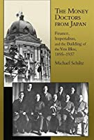The Money Doctors from Japan: Finance, Imperialism, and the Building of the Yen Bloc, 1895–1937 (Harvard East Asian Monographs)