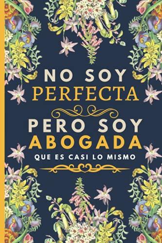 No soy perfecta pero soy abogada que es casi lo mismo: Una idea de regalo original, Diario y Journal Cuaderno de Notas A5, regalos originales para abogada - elegante y barato para mujeres que abogada