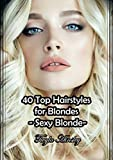 40 Top Hairstyles for Blondes -SEXY BLONDE- (English Edition)